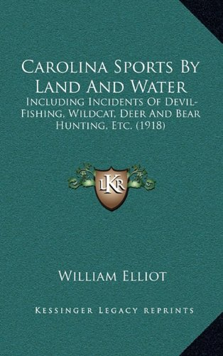 9781164743477: Carolina Sports By Land And Water: Including Incidents Of Devil-Fishing, Wildcat, Deer And Bear Hunting, Etc. (1918)