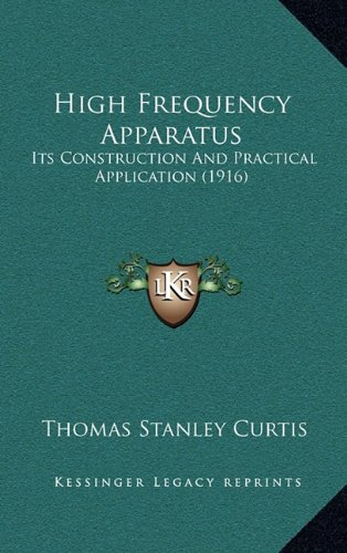 9781164743705: High Frequency Apparatus: Its Construction And Practical Application (1916)