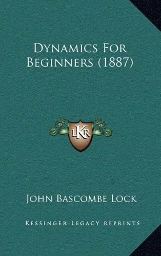 9781164745730: Dynamics For Beginners (1887)