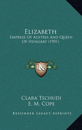 9781164746584: Elizabeth: Empress Of Austria And Queen Of Hungary (1901)