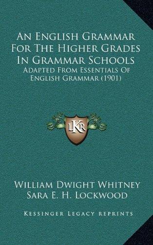 9781164747185: An English Grammar For The Higher Grades In Grammar Schools: Adapted From Essentials Of English Grammar (1901)