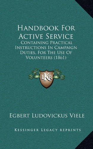 9781164749165: Handbook For Active Service: Containing Practical Instructions In Campaign Duties, For The Use Of Volunteers (1861)