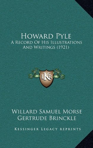 9781164749837: Howard Pyle: A Record Of His Illustrations And Writings (1921)