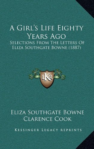 9781164750444: A Girl's Life Eighty Years Ago: Selections From The Letters Of Eliza Southgate Bowne (1887)