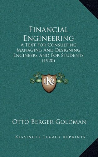 9781164750789: Financial Engineering: A Text For Consulting, Managing And Designing Engineers And For Students (1920)