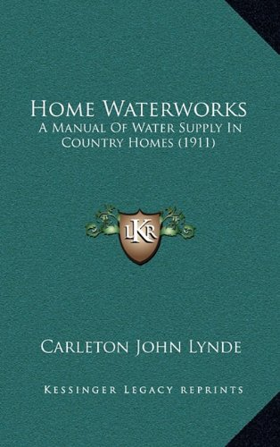 9781164750901: Home Waterworks: A Manual Of Water Supply In Country Homes (1911)