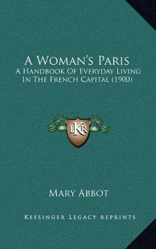 A Woman's Paris: A Handbook Of Everyday Living In The French Capital (Original - Not a Reprint...