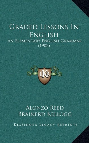 9781164751625: Graded Lessons in English: An Elementary English Grammar (1902)