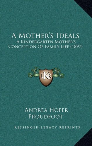 9781164751816: A Mother's Ideals: A Kindergarten Mother's Conception Of Family Life (1897)