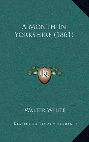 9781164752615: A Month In Yorkshire (1861)