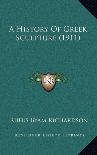 A History Of Greek Sculpture (1911): Richardson, Rufus Byam