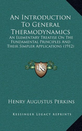 9781164753698: An Introduction To General Thermodynamics: An Elementary Treatise On The Fundamental Principles And Their Simpler Applications (1912)