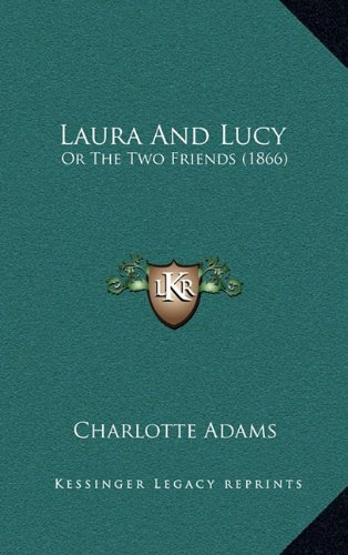 9781164754428: Laura And Lucy: Or The Two Friends (1866)