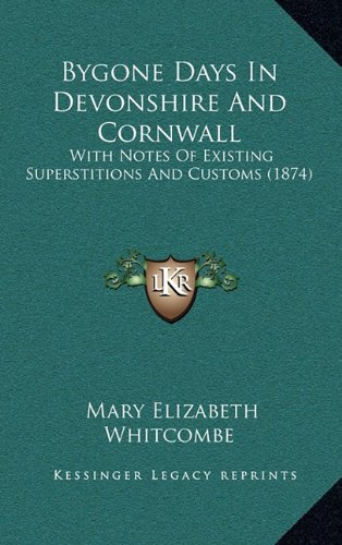 9781164754749: Bygone Days In Devonshire And Cornwall: With Notes Of Existing Superstitions And Customs (1874)