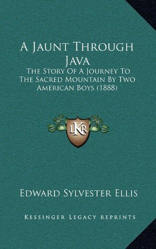 9781164756736: A Jaunt Through Java: The Story Of A Journey To The Sacred Mountain By Two American Boys (1888)