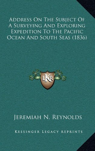 9781164757641: Address on the Subject of a Surveying and Exploring Expedition to the Pacific Ocean and South Seas (1836)