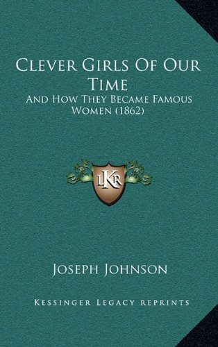 9781164758761: Clever Girls Of Our Time: And How They Became Famous Women (1862)