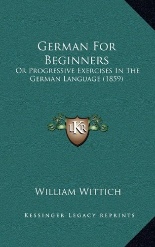 9781164759027: German For Beginners: Or Progressive Exercises In The German Language (1859)