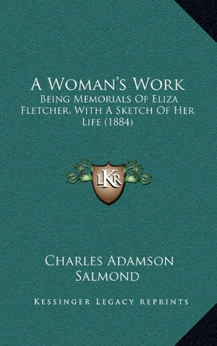 9781164759355: A Woman's Work: Being Memorials Of Eliza Fletcher, With A Sketch Of Her Life (1884)
