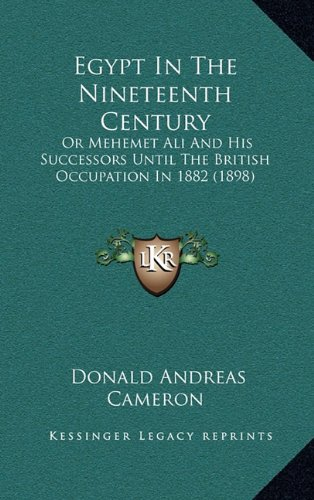 9781164759867: Egypt In The Nineteenth Century: Or Mehemet Ali And His Successors Until The British Occupation In 1882 (1898)