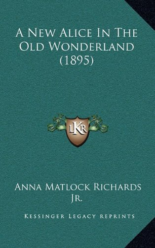 9781164760993: A New Alice In The Old Wonderland (1895)
