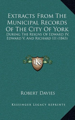 9781164763048: Extracts From The Municipal Records Of The City Of York: During The Reigns Of Edward IV, Edward V, And Richard III (1843)