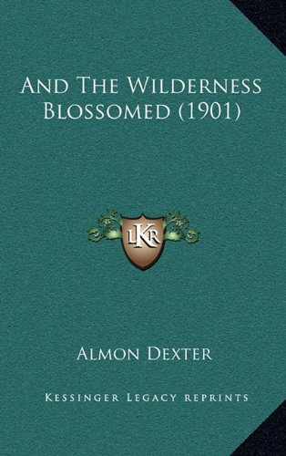 9781164764397: And The Wilderness Blossomed (1901)