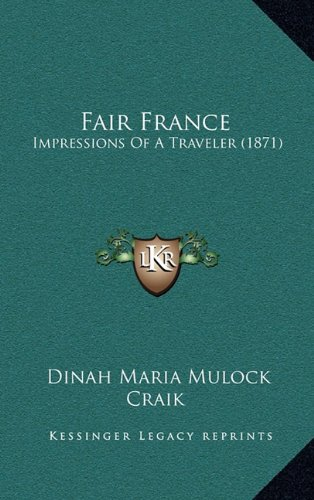 Fair France: Impressions Of A Traveler (1871) (9781164765677) by Dinah Maria Mulock Craik