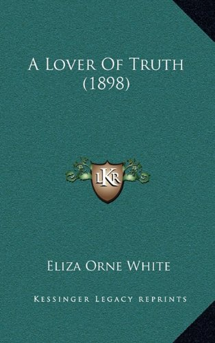 9781164769125: A Lover Of Truth (1898)