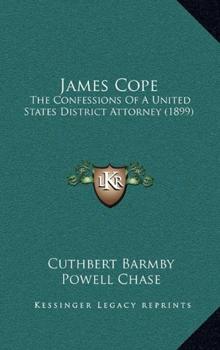 9781164770480: James Cope: The Confessions Of A United States District Attorney (1899)