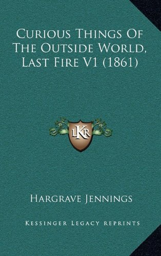 9781164774037: Curious Things Of The Outside World, Last Fire V1 (1861)