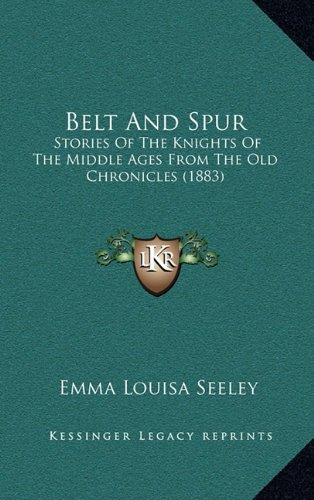 9781164775874: Belt And Spur: Stories Of The Knights Of The Middle Ages From The Old Chronicles (1883)