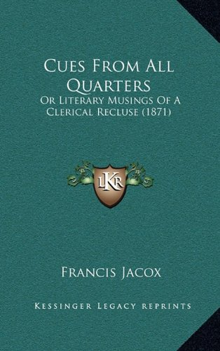 9781164776017: Cues From All Quarters: Or Literary Musings Of A Clerical Recluse (1871)