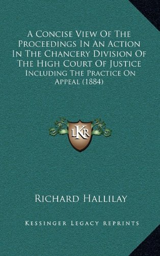 9781164776918: A Concise View Of The Proceedings In An Action In The Chancery Division Of The High Court Of Justice: Including The Practice On Appeal (1884)