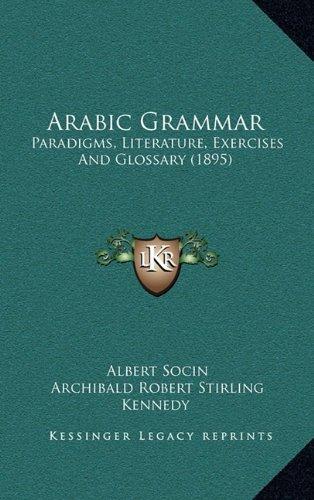 9781164777144: Arabic Grammar: Paradigms, Literature, Exercises And Glossary (1895)