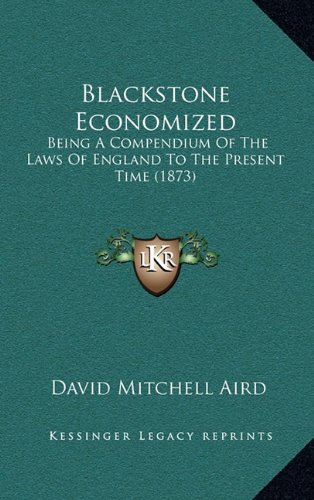 9781164777892: Blackstone Economized: Being A Compendium Of The Laws Of England To The Present Time (1873)