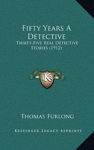 9781164779483: Fifty Years A Detective: Thirty-Five Real Detective Stories (1912)