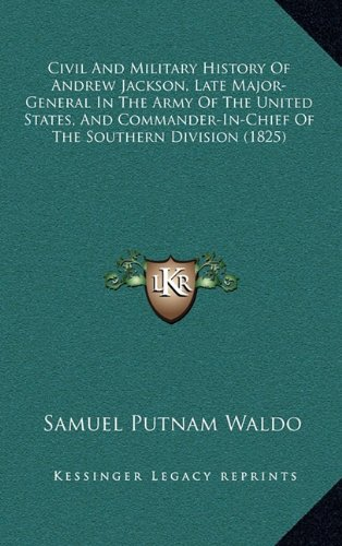 9781164781288: Civil And Military History Of Andrew Jackson, Late Major-General In The Army Of The United States, And Commander-In-Chief Of The Southern Division (1825)