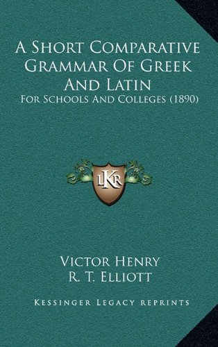9781164781684: A Short Comparative Grammar Of Greek And Latin: For Schools And Colleges (1890)