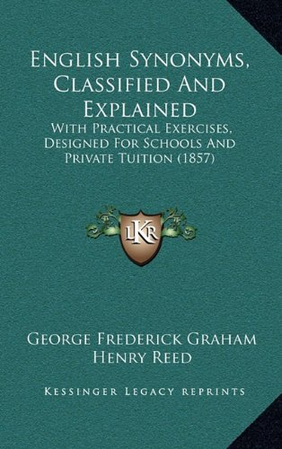 9781164782087: English Synonyms, Classified And Explained: With Practical Exercises, Designed For Schools And Private Tuition (1857)