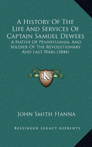 9781164782209: A History Of The Life And Services Of Captain Samuel Dewees: A Native Of Pennsylvania, And Soldier Of The Revolutionary And Last Wars (1844)