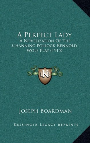 9781164782254: A Perfect Lady: A Novelization Of The Channing Pollock-Rennold Wolf Play (1915)