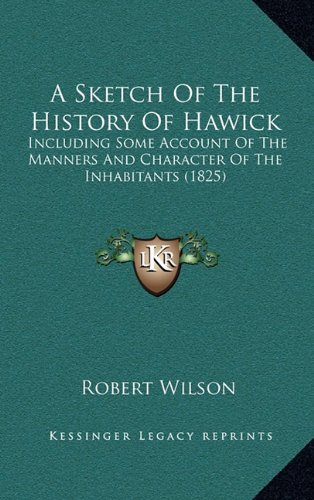 9781164782315: A Sketch Of The History Of Hawick: Including Some Account Of The Manners And Character Of The Inhabitants (1825)