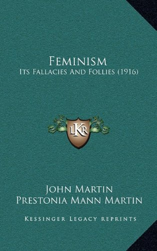Feminism: Its Fallacies And Follies (1916) (1164783238) by John Martin; Prestonia Mann Martin