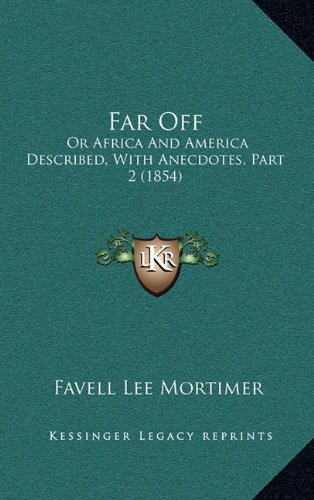 9781164785644: Far Off: Or Africa And America Described, With Anecdotes, Part 2 (1854)