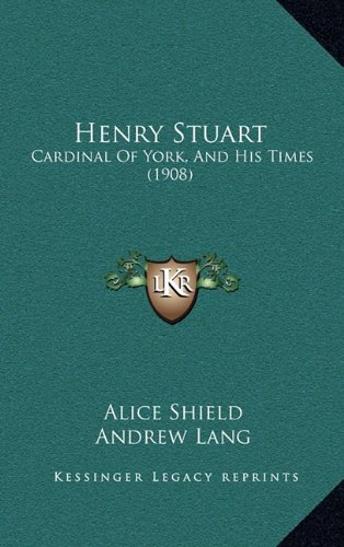 9781164790419: Henry Stuart: Cardinal Of York, And His Times (1908)