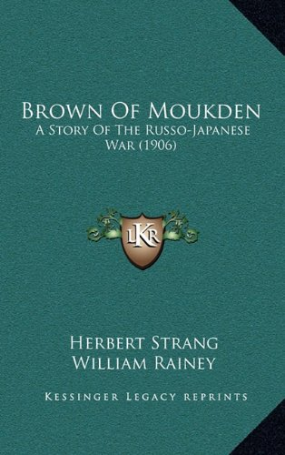 9781164790679: Brown Of Moukden: A Story Of The Russo-Japanese War (1906)