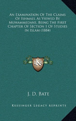 9781164791591: An Examination Of The Claims Of Ishmael As Viewed By Muhammedans, Being The First Chapter Of Section 1 Of Studies In Islam (1884)