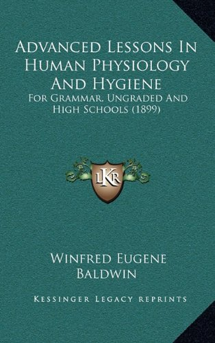 9781164792598: Advanced Lessons In Human Physiology And Hygiene: For Grammar, Ungraded And High Schools (1899)