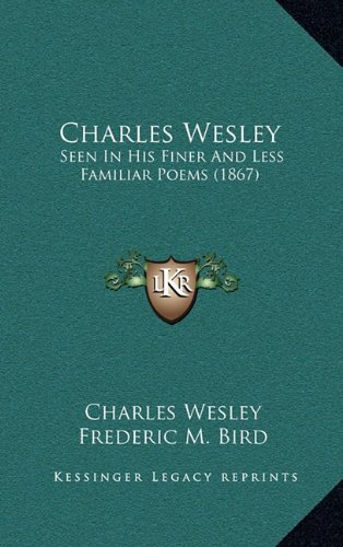 9781164795476: Charles Wesley: Seen In His Finer And Less Familiar Poems (1867)